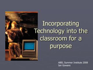 Incorporating Technology into the classroom for a purpose