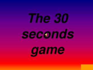 The 30 seconds game