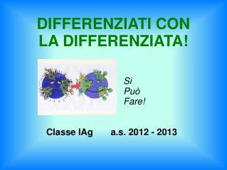 Si PuòFare! Classe IAg       a.s. 2012 - 2013