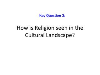 How is Religion seen in the Cultural Landscape?
