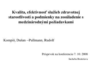 Kompiš, Dušan  – Pullmann, Rudolf Príspevok na konferenciu 7. 10. 2008 Incheba Bratislava