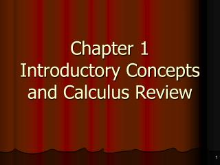 Chapter 1  Introductory Concepts and Calculus Review