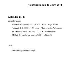 Kalender 2014: Veranderingen: - Nationale Middenafstand: 27/4/2014 – KOL – Hoge Rielen