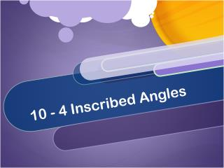10 - 4 Inscribed Angles