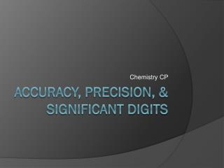 Accuracy, Precision, & Significant Digits