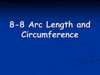 8-8 Arc Length and Circumference