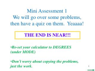 Mini Assessment 1 We will go over some problems, then have a quiz on them.  Yeaaaa!
