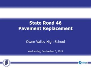 State Road 46  Pavement Replacement  Owen Valley High School  Wednesday, September 3, 2014