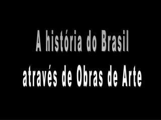 A história do Brasil através de Obras de Arte