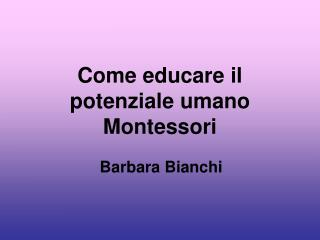 Come educare il potenziale umano Montessori