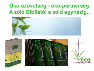 Öko-szövetség - öko-partnerség      A zöld Bibliától a zöld egyházig …