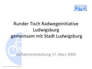 Runder Tisch Radwegeinitiative Ludwigsburg  gemeinsam mit Stadt Ludwigsburg
