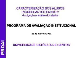 CARACTERIZAÇÃO DOS ALUNOS INGRESSANTES EM 2007:  divulgação e análise dos dados