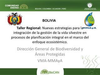 Dirección General de Biodiversidad y Áreas Protegidas VMA- MMAyA