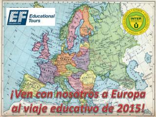 ¡ Ven  con  nosotros  a Europa a l  viaje educativo  de 2015!