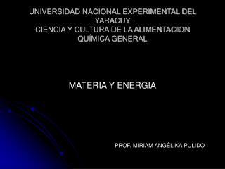 UNIVERSIDAD NACIONAL EXPERIMENTAL DEL YARACUY CIENCIA Y CULTURA DE LA ALIMENTACION QUÍMICA GENERAL