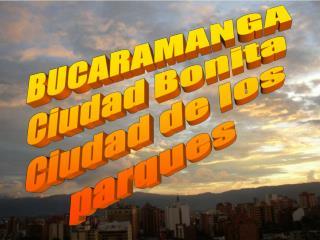 BUCARAMANGA Ciudad Bonita Ciudad de los  parques