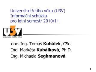 Univerzita třetího věku (U3V) Informační schůzka pro  letní  semestr 20 10 /1 1