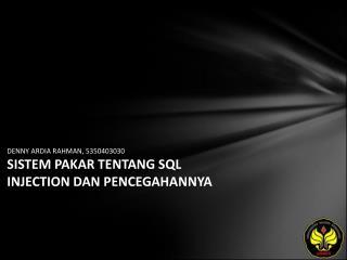 DENNY ARDIA RAHMAN, 5350403030 SISTEM PAKAR TENTANG SQL INJECTION DAN PENCEGAHANNYA