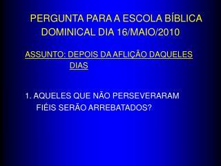 PERGUNTA PARA A ESCOLA BÍBLICA DOMINICAL DIA 16/MAIO/2010