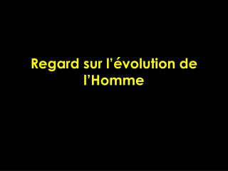 Regard sur l'évolution de l'Homme