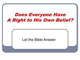 Does Everyone Have A Right to His Own Belief?