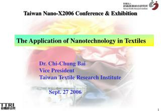 Dr. Chi-Chung Bai Vice President Taiwan Textile Research Institute Sept. 27 2006