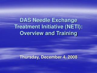 DAS Needle Exchange Treatment Initiative NETI: Overview and Training