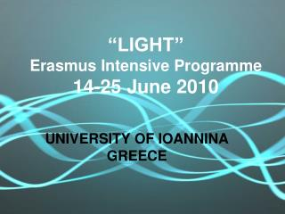 """LIGHT"" Erasmus Intensive Programme  14-25 June 2010"