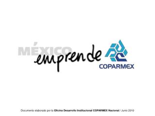 Documento elaborado por la  Oficina Desarrollo Institucional COPARMEX Nacional  / Junio 2010