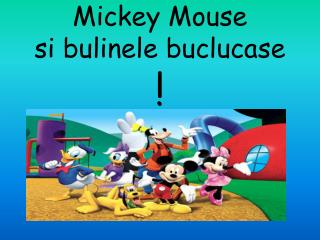 Mickey Mouse  si bulinele buclucase !
