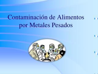 Contaminaci n de Alimentos por Metales Pesados