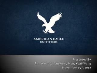 Presented By Richie  Hartz, Yongxiang Mao, Kaidi Wang November 15 th , 2012