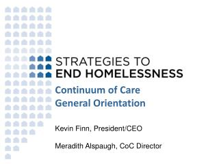 Continuum of Care  General Orientation Kevin  Finn,  President/CEO Meradith Alspaugh, CoC Director