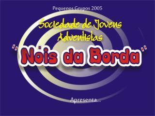Pequenos Grupos 2005