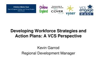 Developing Workforce Strategies and Action Plans: A VCS Perspective Kevin Garrod