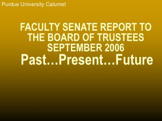 FACULTY SENATE REPORT TO THE BOARD OF TRUSTEES SEPTEMBER 2006 Past…Present…Future