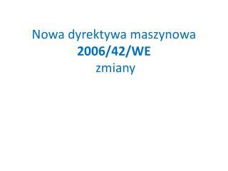 Nowa dyrektywa maszynowa  2006/42/WE  zmiany