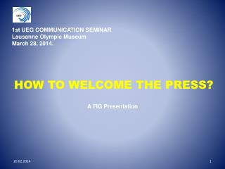 1st UEG COMMUNICATION SEMINAR Lausanne  Olympic  Museum March 28, 2014.