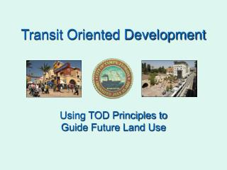 Transit Oriented Development Using TOD Principles to  Guide Future Land Use