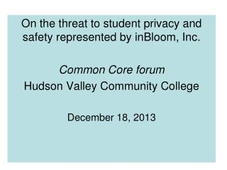 On the threat  to student  privacy and safety represented by  inBloom , Inc. Common Core forum