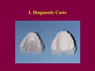 I. Diagnostic Casts