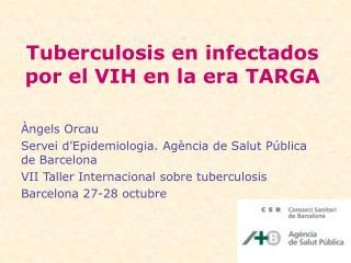 Tuberculosis en infectados por el VIH en la era TARGA