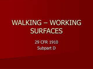 WALKING – WORKING SURFACES