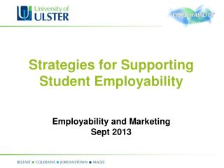 Strategies for Supporting Student Employability Employability and Marketing Sept 2013