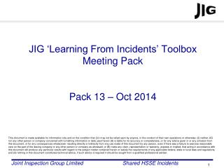 JIG 'Learning From Incidents' Toolbox Meeting Pack  Pack  13 – Oct 2014