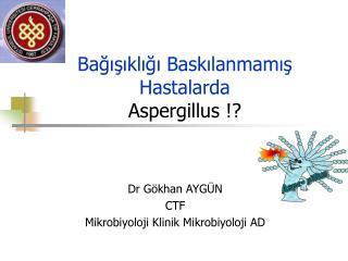 Bağışıklığı Baskılanmamış Hastalarda  Aspergillus !?
