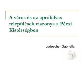 A város és az aprófalvas települések viszonya a Pécsi Kistérségben