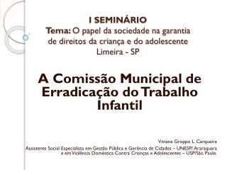 A Comissão Municipal de Erradicação do Trabalho Infantil Viviane Groppo L. Cerqueira