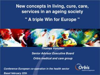Thomas Voncken Senior Advisor Executive Board Orbis medical and care group
